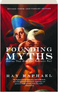 FOUNDING MYTHS, REVISED EDITION: Stories That Hide Our Patriotic Past