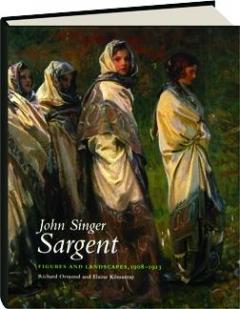 JOHN SINGER SARGENT, VOLUME VIII: Figures and Landscapes, 1908-1913