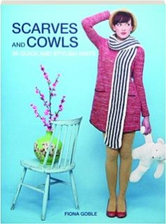 SCARVES AND COWLS: 36 Quick and Stylish Knits