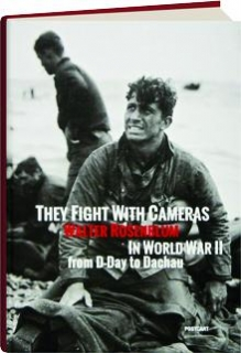 THEY FIGHT WITH CAMERAS: Walter Rosenblum in World War II from D-Day to Dachau