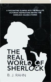 THE REAL WORLD OF SHERLOCK