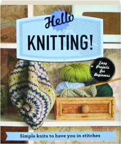 HELLO KNITTING! Simple Knits to Have You in Stitches
