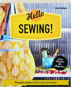 HELLO SEWING! Simple Makes That Are Just Sew