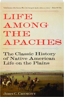 LIFE AMONG THE APACHES: The Classic History of Native American Life on the Plains
