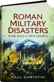ROMAN MILITARY DISASTERS: Dark Days & Lost Legions