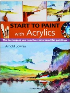 START TO PAINT WITH ACRYLICS: The Techniques You Need to Create Beautiful Paintings