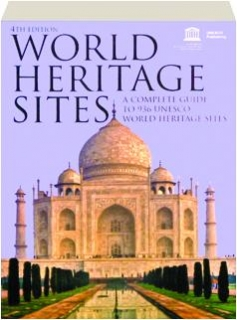 WORLD HERITAGE SITES, 4TH EDITION: A Complete Guide to 936 UNESCO World Heritage Sites