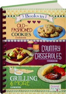 OLD-FASHIONED COOKIES, COUNTRY CASSEROLES, GRILLING & MORE: 3 Books in 1