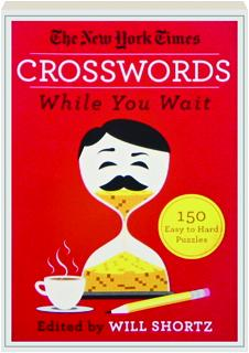 <I>THE NEW YORK TIMES</I> CROSSWORDS WHILE YOU WAIT