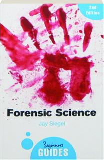 FORENSIC SCIENCE, 2ND EDITION: A Beginner's Guide