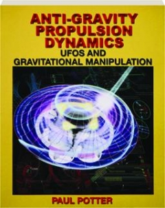 ANTI-GRAVITY PROPULSION DYNAMICS: UFOs and Gravitational Manipulation