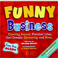 FUNNY BUSINESS: Clowning Around, Practical Jokes, Cool Comedy, Cartooning, and More.
