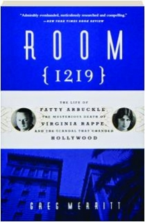 ROOM <I>1219:</I> The Life of Fatty Arbuckle, the Mysterious Death of Virginia Rappe, and the Scandal That Changed Hollywood
