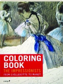 COLORING BOOK: The Impressionists--From Caillebotte to Manet