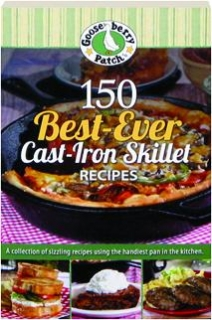 GOOSEBERRY PATCH 150 BEST-EVER CAST-IRON SKILLET RECIPES