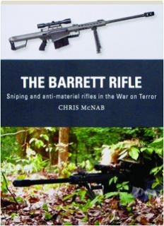 THE BARRETT RIFLE--SNIPING AND ANTI-MATERIAL RIFLES IN THE WAR ON TERROR: Weapon 45