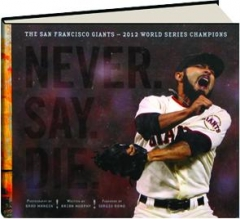 NEVER. SAY. DIE.: The San Francisco Giants--2012 World Series Champions