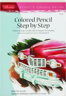 COLORED PENCIL STEP BY STEP: Artist's Library Series