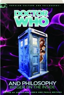 <I>DOCTOR WHO</I> AND PHILOSOPHY: Bigger on the Inside