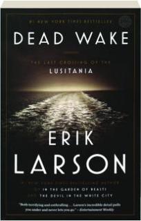 DEAD WAKE: The Last Crossing of the <I>Lusitania</I>