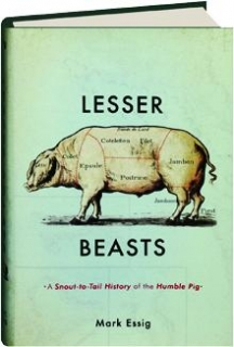 LESSER BEASTS: A Snout-to-Tail History of the Humble Pig