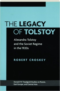THE LEGACY OF TOLSTOY: Alexandra Tolstoy and the Soviet Regime in the 1920s