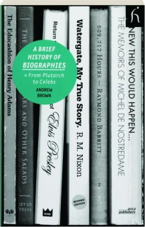 A BRIEF HISTORY OF BIOGRAPHIES: From Plutarch to Celebs