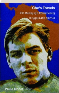 CHE'S TRAVELS: The Making of a Revolutionary in 1950s Latin America