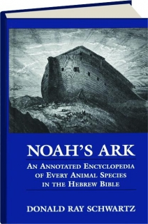 NOAH'S ARK: An Annotated Encyclopedia of Every Animal Species in the Hebrew Bible