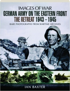 GERMAN ARMY ON THE EASTERN FRONT: The Retreat, 1943-1945