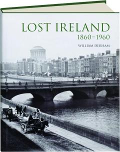 LOST IRELAND, 1860-1960