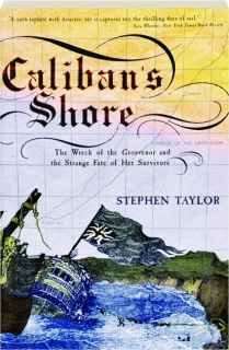 CALIBAN'S SHORE: The Wreck of the <I>Grosvenor</I> and the Strange Fate of Her Survivors