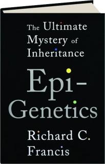 EPIGENETICS: The Ultimate Mystery of Inheritance