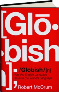 GLOBISH: How the English Language Became the World's Language