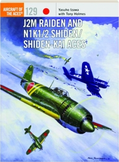J2M RAIDEN AND N1K1/2 SHIDEN / SHIDEN-KAI ACES: Aircraft of the Aces 129