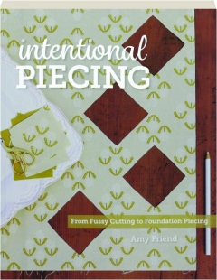 INTENTIONAL PIECING: From Fussy Cutting to Foundation Piecing