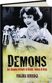 DEMONS: Our Changing Attitudes to Alcohol, Tobacco, & Drugs