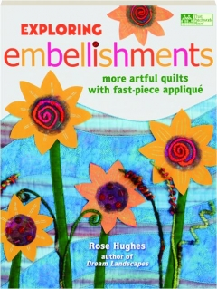 EXPLORING EMBELLISHMENTS: More Artful Quilts with Fast-Piece Applique