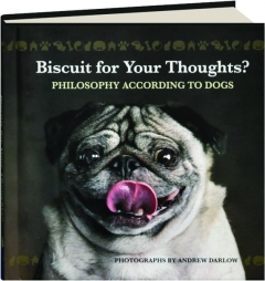 BISCUIT FOR YOUR THOUGHTS? Philosophy According to Dogs