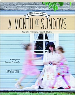 A MONTH OF SUNDAYS: Family, Friends, Food & Quilts