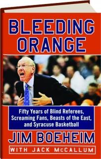 BLEEDING ORANGE: Fifty Years of Blind Referees, Screaming Fans, Beasts of the East, and Syracuse Basketball