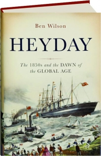 HEYDAY: The 1850s and the Dawn of the Global Age