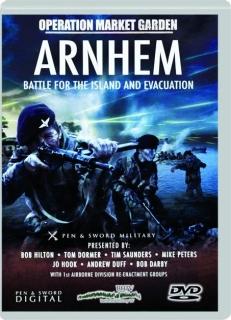 ARNHEM--BATTLE FOR THE ISLAND AND EVACUATION: Operation Market Garden
