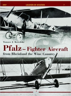 PFALZ--FIGHTER AIRCRAFT FROM RHEINLAND THE WINE COUNTRY: Legends of Aviation No. 7