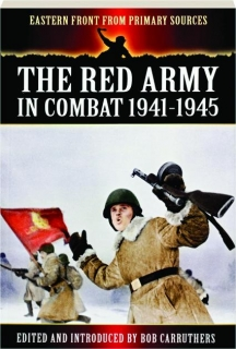 THE RED ARMY IN COMBAT, 1941-1945: Eastern Front from Primary Sources
