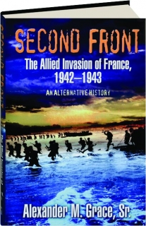 SECOND FRONT: The Allied Invasion of France, 1942-1943--An Alternative History