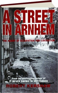 A STREET IN ARNHEM: The Agony of Occupation and Liberation