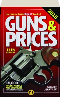 THE OFFICIAL <I>GUN DIGEST</I> BOOK OF GUNS & PRICES 2016, 11TH EDITION