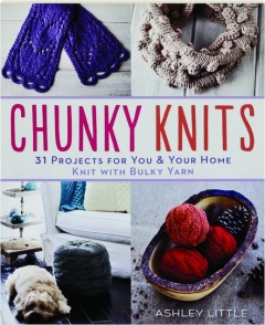 CHUNKY KNITS: 31 Projects for You & Your Home