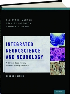 INTEGRATED NEUROSCIENCE AND NEUROLOGY, SECOND EDITION: A Clinical Case History Problem Solving Approach